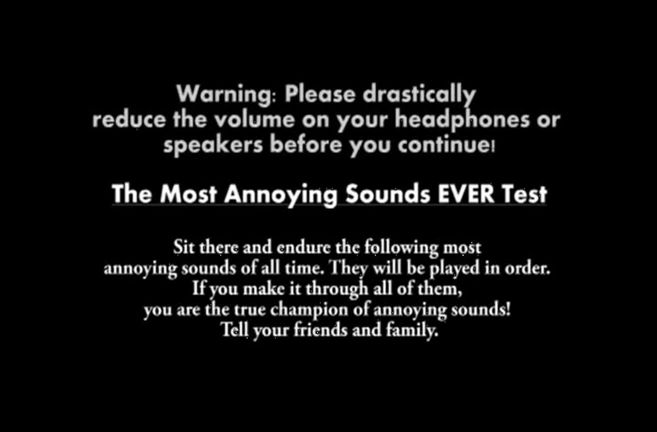 Can you endure the most annoying sounds of all time?